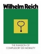 The Invasion of Compulsory Sex-Morality by Wilhelm Reich, M.D.